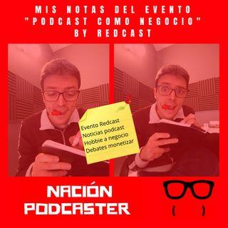 182. Mis notas del evento Podcast como negocio de @redcastpod