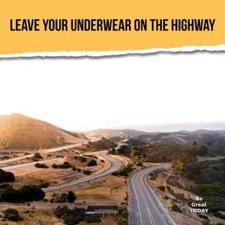 Episode 108: Leave Your Underwear On The Highway