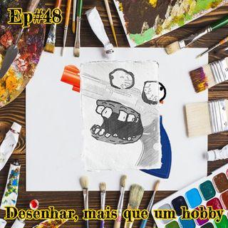 Episódio #48 - Desenhar, mais que um hobby