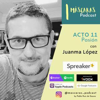 ACTO 11 - Pasión (con Juanma López)