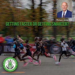 EP. 13: Running Faster Marathons or Getting Smarter? w/Michael J. Joyner M.D.
