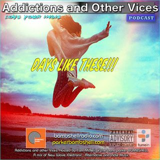 Addictions and Other Vices 320 - Days Like These!!!