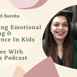 Developing Emotional Wellbeing and Intelligence In Kids I The Coffee With Warriors Podcast - Episode 07 I PragatiSureka