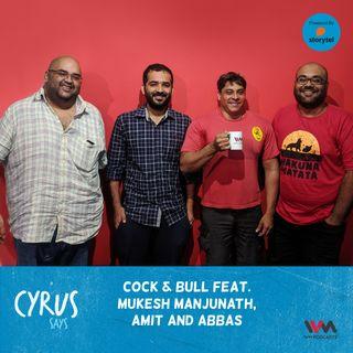 Ep. 407: Cock & Bull feat. Mukesh Manjunath, Amit and Abbas