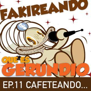 Ep 11 Cafeteando que es gerundio...
