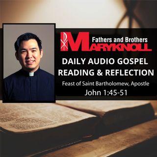 Feast of Saint Bartholomew, Apostle  John 1:45-51, Daily Gospel Reading and Reflection