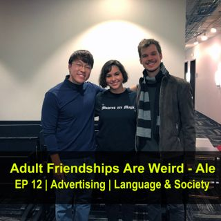 Adult Friendships Are Weird - Ale (& Alex)
