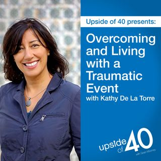 Overcoming and Living with a Traumatic Event with Kathy De La Torre