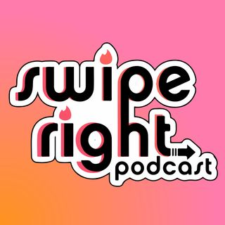 The Swipe Right Dating Podcast