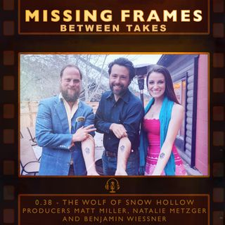 Between Takes 0.38 - The Wolf of Snow Hollow Interview: Producers Matt Miller, Natalie Metzger and Benjamin Wiessner