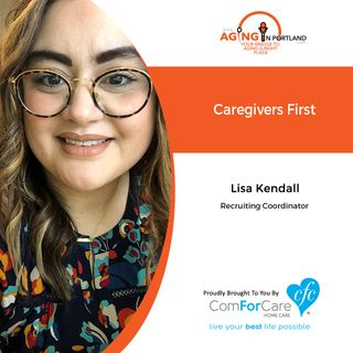 6/24/20: Lisa Kendall of ComForCare Home Care | Qualities of Caregivers | Aging in Portland with Mark Turnbull from ComForCare Portland