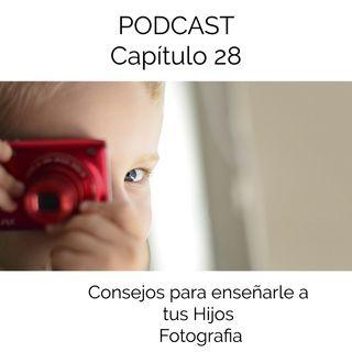 Capítulo 28 Podcast - Consejos para Enseñarle a tu Hijo Fotografia