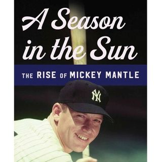 Sports of All Sorts:Author Randy Roberts of A Season in the Sun The Rise of Mickey Mantle