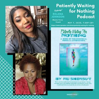 Patiently Waiting for Nothing Podcast #8 - Relana Johnson