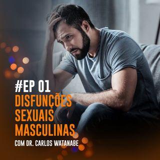 #002 - Disfunções Sexuais Masculinas com Carlos Hirokatsu
