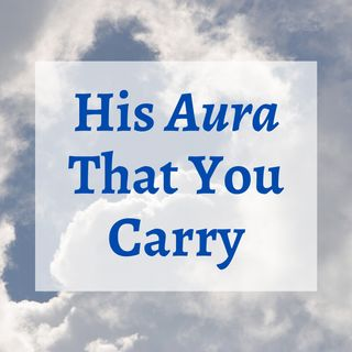 His Aura That You Carry