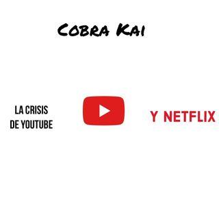 La crisis de Youtube, Cobra Kai y Netflix