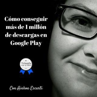 Conseguir más de un millón de descargas en Google Play entrevista a Ainhoa Escarti