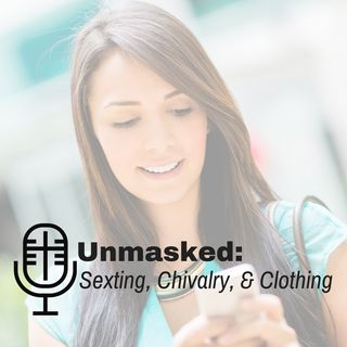 86: Unmasked: Sexting, Chivalry, & Clothing