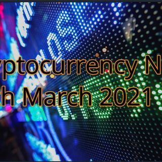 Cryptocurrency News 18th March 2021