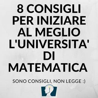 8 consigli per iniziare al meglio l'università (di matematica)