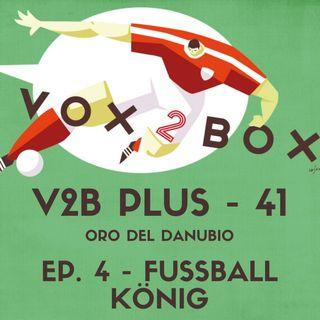 Vox2Box PLUS (41) - Oro del Danubio: Ep. 4 - Fußball König