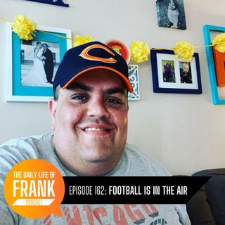 163: Football is in the Air // The Daily Life of Frank