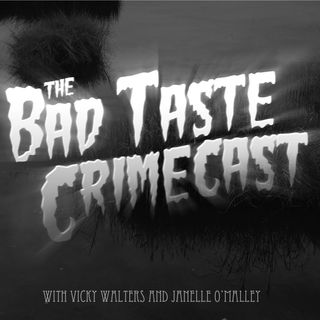 The Bad Taste Crimecast