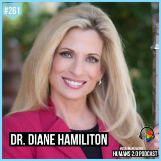 261: Dr. Diane Hamilton | Become More Curious to Unlock Human Potential