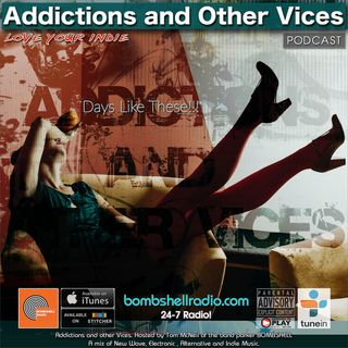 Addictions and Other Vices 653 - Days Like These!!!.