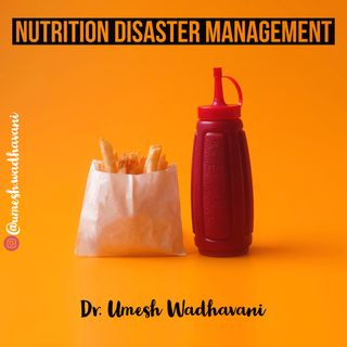 Nutrition Disaster Management - a podcast by Dr. Umesh Wadhavani