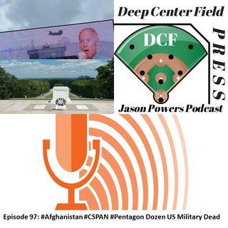 Episode 97: #Afghanistan #CSPAN #Pentagon Dozen US Military Dead