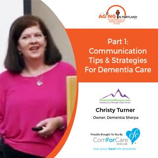 12/9/17: Christy Turner, The Dementia Sherpa with Dementia Sherpa | Part 1: Communication Tips & Strategies for Dementia Care