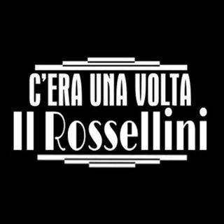 C'era una volta il Rossellini 03/10/17