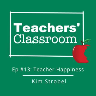 Ep 13: Teacher Well-Being with Happiness Coach Kim Strobel