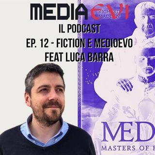 Ep. 12 - Fiction e Medioevo feat. Luca Barra