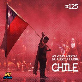 HQ da vida #125 – As veias abertas da América Latina: Chile