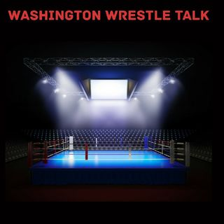 Episode 5 - Washington Wrestle Talk