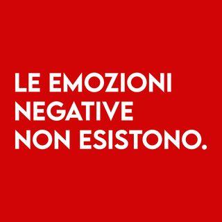 Le EMOZIONI Negative non Esistono