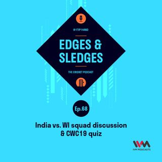 Ep. 68: India vs. WI squad discussion & CWC19 quiz
