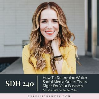 SDH240: How To Determine Which Social Media Outlet That's Right For Your Business with Rachel Hollis