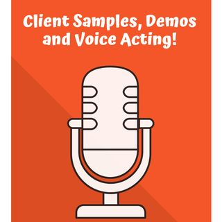 Client Samples, Demos and Voice Acting!