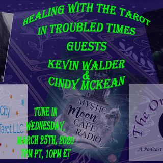Healing With The Tarot In Troubled Times, Guests Cindy Mckean & Kevin Walder