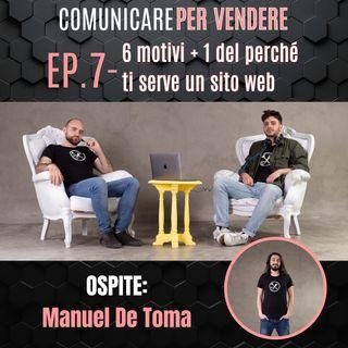 Episodio 7 - 6 motivi + 1 del perché ti serve un sito web Feat Manuel De Toma