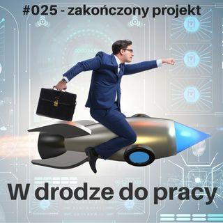#025 - Po projekcie i co dalej, czyli jak przekuć porażkę w sukces