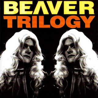 Special Report: The Beaver Trilogy (& Part IV) (2000/2015)