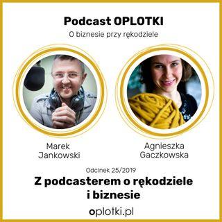 25/2019 - Marek Jankowski - z podcasterem o rękodziele i biznesie