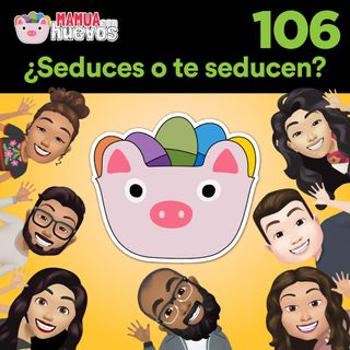 ¿Seduces o Te Seducen? - MCH #106