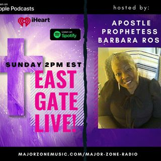 East Gate LIVE! with Prophetess Barbara Rose