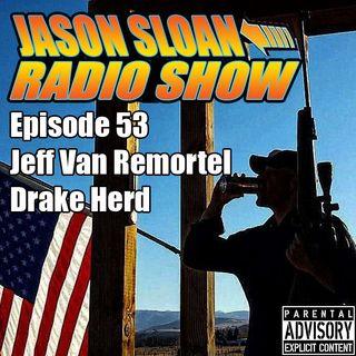Jason Sloan Radio Show Episdode 53 - Jeff Van Remortel & Drake Herd